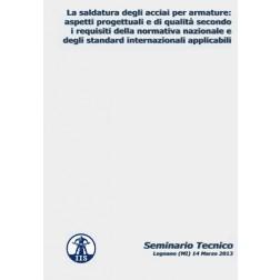 La saldatura degli acciai per armature: aspetti progettuali e di qualità secondo i requisiti della normativa nazionale e degli standard internazionali applicabili (Seminario Tecnico, Legnano (MI), 14 Marzo 2013, DVD Durata 1 ora / Filmato).